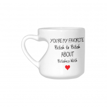 InterestPrint You're My Favorite Bitch to Bitch About Bitches with Quotes White Ceramic Heart-shaped Travel Water Coffee Mug Tea Cup - Funny Unique Birthday Gift for Men Dad Husband Boy Him Lover