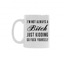 InterestPrint I'm Not Always a B Bitch Just Kidding Go F Fuck Yourself Quotes 11 Ounce Travel Coffee Mug Tea Cup with Sayings - Funny Birthday Gift for Men Women Mom Dad Wife Boy Girl Friends Him Her
