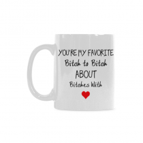 InterestPrint You're My Favorite Bitch to Bitch About Bitches With 11 Ounce Ceramic Travel Coffee Mug Tea Cup with Sayings, Funny Unique Birthday Gift for Men Women Mom Dad Friend Him Her