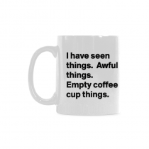 InterestPrint  Ihave seen things, empty coffee cup things! - 11 OZ Coffee Mugs
