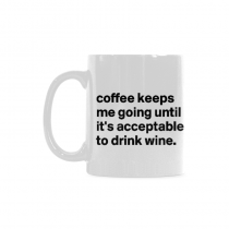 InterestPrint-Coffee keeps me going until it is acceptable to drink wine - 11 OZ Coffee Mug