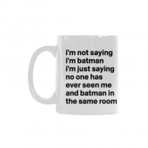 InterestPrint-Im not saying Im Batman. Im just saying nobody has ever seen me and Batman in a room together - 11 OZ Coffee Mug