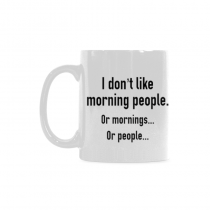 InterestPrint-I don't like morning people. Or mornings. Or people - 11 OZ Coffee Mugs