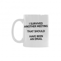 InterestPrint - I survived another meeting that should have been an email - 11OZ ceramic coffee mugs