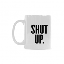 InterestPrint- - Shut up - 11OZ ceramic coffee mugs