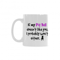 InterestPrint- If my Pit Bull doesn't like you, I probably won't either, dog - 11OZ ceramic coffee mugs