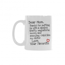 InterestPrint- - Dear mom: Thanks for putting up with a bratty child… Love. Your favorite - 11 OZ Coffee Mugs