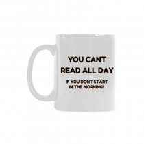 InterestPrint-You can't read all day if you don't start in the morning - 11OZ ceramic coffee mugs