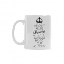 InterestPrint - We can't all be a princess  - 11 OZ Coffee Mugs