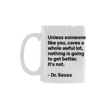 InterestPrint- Unless someone like you cares a whole awful lot, nothing is going to get better. Dr. Seuss - 11 OZ Coffee Mugs