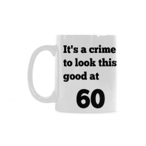InterestPrint- It's a crime to look this good at 60, 60th - 11 OZ Coffee Mugs