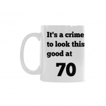 InterestPrint- It's a crime  to look this good at 70 ,70th -11 OZ Coffee Mugs