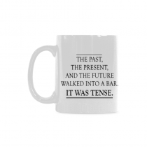 InterestPrint- Past, Present and future walked into a bar… It was tense - 11 OZ Coffee Mugs