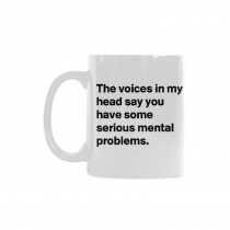 InterestPrint- The voices in my head tell you have serious mental problems - 11 OZ Coffee Mugs
